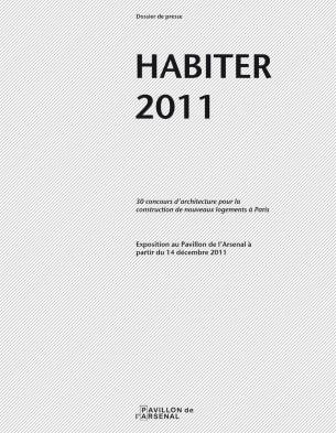 HABITER 2011 - 30 CONCOURS D'ARCHITECTURE POUR LA CONSTRUCTION DE NOUVEAUX LOGEMENTS A PARIS - EXPOSITION AU PAVILLON DE L'ARSENAL